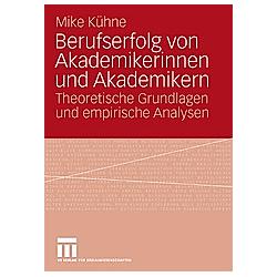 Berufserfolg von Akademikerinnen und Akademikern. Mike Kühne  - Buch