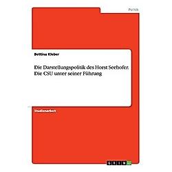Die Darstellungspolitik des Horst Seehofer. Die CSU unter seiner Führung. Bettina Kleber  - Buch