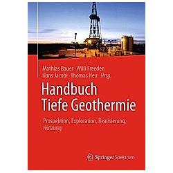 Handbuch Tiefe Geothermie. Mathias Bauer  Willi Freeden  - Buch