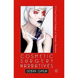 Cosmetic Surgery Narratives. Debra Gimlin  - Buch