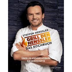 Grill den Henssler - Das Kochbuch als Buch von Steffen Henssler