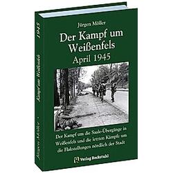 Der Kampf um Weißenfels April 1945. Jürgen Moeller  - Buch