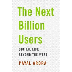 The Next Billion Users. Payal Arora  - Buch