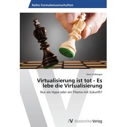 Virtualisierung ist tot - Es lebe die Virtualisierung als Buch von Sven Limberger
