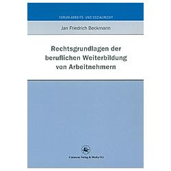 Rechtsgrundlagen der beruflichen Weiterbildung von Arbeitnehmern. Jan Fr. Beckmann  - Buch