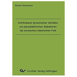 Nichtlineares dynamisches Verhalten von piezoelektrischen Stabaktoren bei schwachem elektrischen Feld. Rainer Gausmann  - Buch