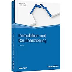 Immobilien- und Baufinanzierung. Anette Stein  Eike Schulze  - Buch