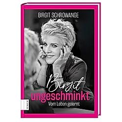 Birgit ungeschminkt. Birgit Schrowange  - Buch
