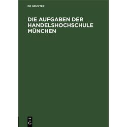 Die Aufgaben der Handelshochschule München als Buch von