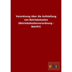 Verordnung über die Aufstellung von Betriebskosten (Betriebskostenverordnung - BetrKV) als Buch von