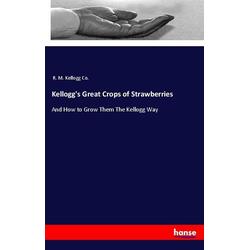 Kellogg's Great Crops of Strawberries als Buch von R. M. Kellogg Co.