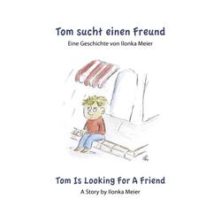 Tom sucht einen Freund - Tom Is Looking For A Friend als Buch von Ilonka Meier