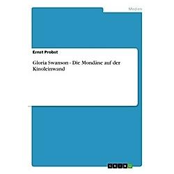 Gloria Swanson - Die Mondäne auf der Kinoleinwand. Ernst Probst  - Buch