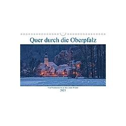 Quer durch die Oberpfalz (Wandkalender 2021 DIN A4 quer)