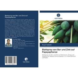Blattspray von Bor und Zink auf Papayapflanze als Buch von Arjun Subedi