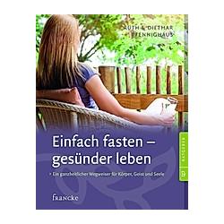 Einfach fasten - gesünder leben. Dietmar Pfennighaus  Ruth Pfennighaus  - Buch
