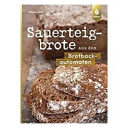 Sauerteigbrote aus dem Brotbackautomaten. Mirjam Beile  - Buch