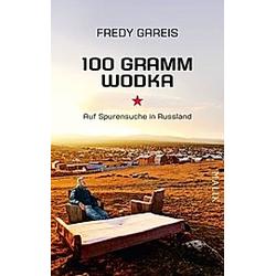 100 Gramm Wodka. Fredy Gareis  - Buch