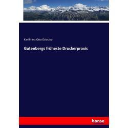 Gutenbergs früheste Druckerpraxis als Buch von Karl Franz Otto Dziatzko