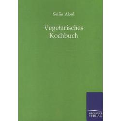 Vegetarisches Kochbuch als Buch von Sofie Abel