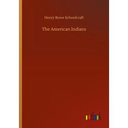 The American Indians als Buch von Henry Rowe Schoolcraft