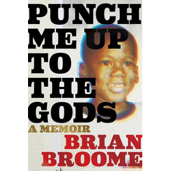 Punch Me Up to the Gods: A Memoir: Buch von Brian Broome