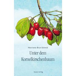 Unter dem Kornelkirschenbaum als Buch von Henriette Brun-Schmid