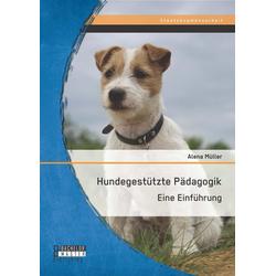 Hundegestützte Pädagogik: Eine Einführung: eBook von Alena Müller