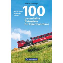 100 traumhafte Reiseziele für Eisenbahnfans: Buch von Michael Dörflinger