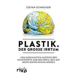 Plastik. Der große Irrtum. Stefan Schweiger  - Buch