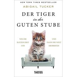 Der Tiger in der guten Stube als Buch von Abigail Tucker