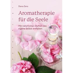Aromatherapie für die Seele: Buch von Diana Zenz