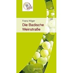 Die badische Weinstraße. Franz Hilger  - Buch