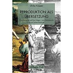 Reproduktion als Übersetzung. Ulrike Keuper  - Buch