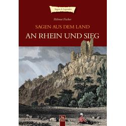 Sagen aus dem Land an Rhein und Sieg als Buch von Helmut Prof. Dr. Fischer