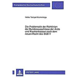 Die Problematik der Richtlinien der Bundesauschüsse der Ärzte und Krankenkassen nach dem neuen Recht des SGB V. Heike Tempel-Kromminga  - Buch