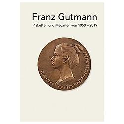 Franz Gutmann - Plaketten und Medaillen von 1950-2019. Franz Gutmann  - Buch