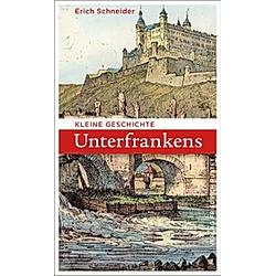 Kleine Geschichte Unterfrankens. Erich Schneider  - Buch