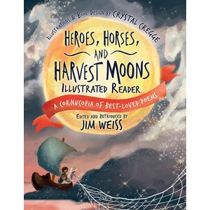 Heroes Horses and Harvest Moons Illustrated Reader: A Cornucopia of Best-Loved Poems (A Cornucopia of Best-Loved Poems): eBook von