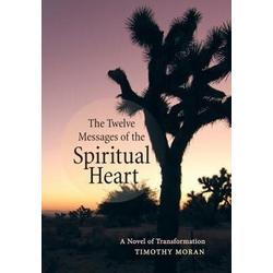 The Twelve Messages of the Spiritual Heart als Buch von Timothy Moran