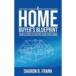 A Homebuyer's Blue Print: eBook von Sharon R. Frank