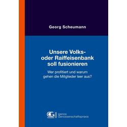 Unsere Volks- oder Raiffeisenbank soll fusionieren als Buch von Georg Scheumann