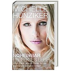 Ein scheinbar perfektes Leben. Michelle Hunziker  - Buch