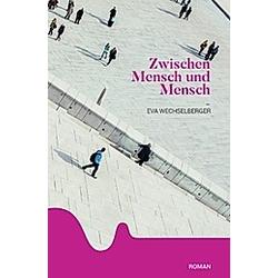 Zwischen Mensch und Mensch. Eva Wechselberger  - Buch