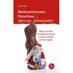 Weihnachtsmann Osterhase... alles nur Schokolade als Buch von Uwe Metz
