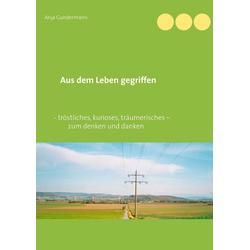 Aus dem Leben gegriffen als Buch von Anja Gundermann