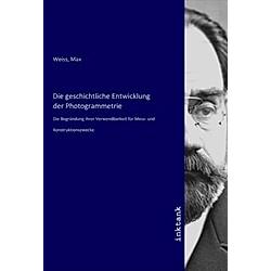 Die geschichtliche Entwicklung der Photogrammetrie. Max Weiss  - Buch