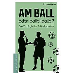 Am Ball oder balla-balla?. Thomas Fuchs  - Buch
