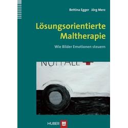 Lösungsorientierte Maltherapie: Buch von Bettina Egger/ Jörg Merz