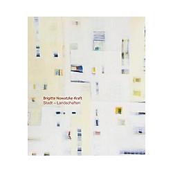 Stadt - Landschaften. Brigitte Nowatzke-Kraft  - Buch